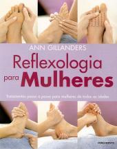 REFLEXOLOGIA PARA MULHERES - TRATAMENTOS PASSO A PASSO PARA MULHERES DE TODAS AS IDADES
