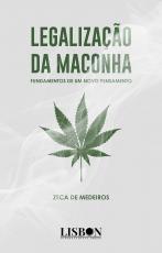 LEGALIZAÇÃO DA MACONHA - FUNDAMENTOS DE UM NOVO PENSAMENTO