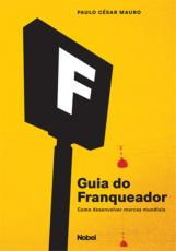 GUIA DO FRANQUEADOR : COMO DESENVOLVER MARCAS MUNDIAIS