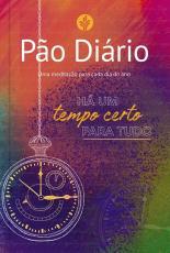 PÃO DIÁRIO - TEMPO CERTO - UMA MEDITAÇÃO PARA CADA DIA DO ANO