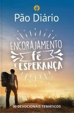 PÃO DIÁRIO - ENCORAJAMENTO, FÉ E ESPERANÇA - 90 DEVOCIONAIS TEMÁTICOS