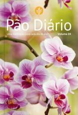 PÃO DIÁRIO VOL. 24 - FLORES - UMA MEDITAÇÃO PARA CADA DIA DO ANO
