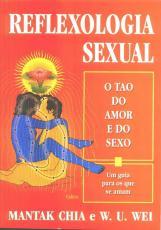 REFLEXOLOGIA SEXUAL - O TAO DO AMOR E DO SEXO. UM GUIA PARA OS QUE SE AMAM