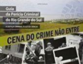 GUIA DA PERICIA CRIMINAL DO RIO GRANDE DO SUL: A JUSTICA CRIMINAL A LUZ DA - 1