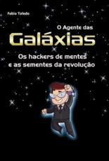 AGENTE DAS GALAXIAS, O - OS HACKERS DE MENTES E AS SEMENTES DA REVOLUCAO - 1