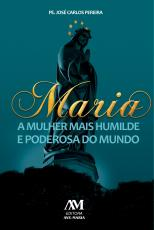 MARIA - A MULHER MAIS HUMILDE E PODEROSA DO MUNDO