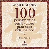 AQUI E AGORA - 100 PENSAMENTOS ZEN-BUDISTAS - 2ª
