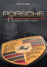 PORSCHE - O HOMEM, O MITO, O CARRO