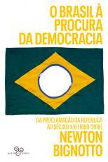 O BRASIL À PROCURA DA DEMOCRACIA - DA PROCLAMAÇÃO DA REPÚBLICA AO SÉCULO XXI (1889-2018)