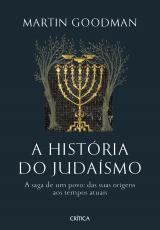 A HISTÓRIA DO JUDAÍSMO - A SAGA DE UM POVO: DAS SUAS ORIGENS AOS TEMPOS ATUAIS