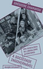 A SOCIEDADE INGOVERNÁVEL - UMA GENEALOGIA DO LIBERALISMO AUTORITÁRIO