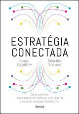 ESTRATÉGIA CONECTADA - COMO CONSTRUIR RELACIONAMENTOS CONTÍNUOS COM CLIENTES E ALCANÇAR VANTAGEM COMPETITIVA (CONNECTED STRATEGY)