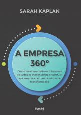 A EMPRESA 360° - COMO LEVAR EM CONTA OS INTERESSES DE TODOS OS STAKEHOLDERS E CONDUZIR SUA EMPRESA POR UM CAMINHO DE TRANSFORMAÇÃO