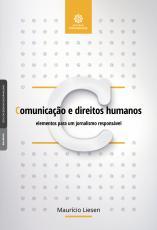 COMUNICAÇÃO E DIREITOS HUMANOS - ELEMENTOS PARA UM JORNALISMO RESPONSÁVEL