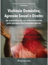 VIOLENCIA DOMESTICA, AGRESSAO SEXUAL E DIREITO - DA CONSTATACAO AO ENFRENTA - 1