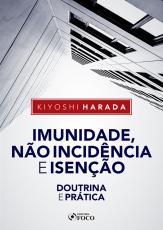 IMUNIDADE, NÃO INCIDÊNCIA E ISENÇÃO - DOUTRINA E PRÁTICA - 1ª ED - 2020