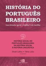 HISTÓRIA DO PORTUGUÊS BRASILEIRO - VOL.9 - HISTÓRIA SOCIAL DO PORTUGUÊS BRASILEIRO