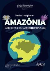 ESTUDOS ANTRÓPICOS NA AMAZÔNIA: ENTRE TEXTOS E CONTEXTOS INTERDISCIPLINARES; COLETÂNEA INTERDISCIPLINAR (VOLUME 1)