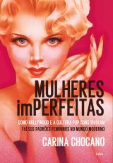 MULHERES IMPERFEITAS - HOLLYWOOD, CULTURA POP E A CONSTRUÇÃO DOS FALSOS ESTEREÓTIPOS FEMININOS NO MUNDO MODERNO