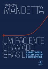 UM PACIENTE CHAMADO BRASIL - OS BASTIDORES DA LUTA CONTRA O CORONAVÍRUS