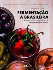 FERMENTAÇÃO À BRASILEIRA - EXPLORE O UNIVERSO DOS FERMENTADOS COM RECEITAS E INGREDIENTES NACIONAIS