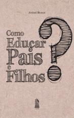 COMO EDUCAR PAIS E FILHOS?