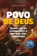 POVO DE DEUS - QUEM SÃO OS EVANGÉLICOS E POR QUE ELES IMPORTAM