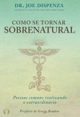 COMO SE TORNAR SOBRENATURAL - PESSOAS COMUNS REALIZANDO O EXTRAORDINÁRIO