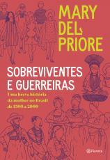 SOBREVIVENTES E GUERREIRAS - UMA BREVE HISTÓRIA DA MULHER NO BRASIL DE 1500 A 2000