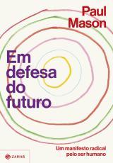 EM DEFESA DO FUTURO - UM MANIFESTO RADICAL PELO SER HUMANO
