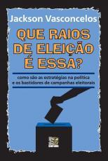 QUE RAIOS DE ELEIÇÃO É ESSA? - COMO SÃO AS ESTRATÉGIAS NA POLÍTICA E OS BASTIDORES DE CAMPANHAS ELEITORAIS