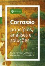CORROSÃO - PRINCÍPIOS, ANÁLISES E SOLUÇÕES