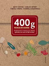 400 G - TÉCNICAS DE COZINHA - FUNDAMENTOS E TÉCNICAS DE CULINÁRIA APLICADOS EM MAIS DE 300 RECEITAS