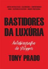 OS BASTIDORES DA LUXÚRIA: AUTOBIOGRAFIA DO STRIPPER TONU PRADO