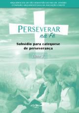 PERSEVERAR NA FÉ: SUBSÍDIO PARA CATEQUESE DE PERSEVERANÇA - LIVRO 2