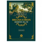 BRASILEIROS HERÓIS DA FÉ (VOL. II)