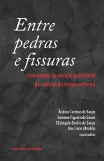 ENTRE PEDRAS E FISSURAS: A CONSTRUÇÃO DA ATENÇÃO PSICOSSOCIAL DE USUÁRIO DE DROGAS NO BRASIL