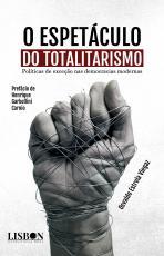 O ESPETÁCULO DO TOTALITARISMO - POLÍTICAS DE EXCEÇÃO NAS DEMOCRACIAS MODERNAS