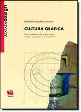 CULTURA GRAFICA - UMA COLETANEA DE TEXTOS SOBRE DESIGN, TIPOGRAFIA E ARTES - 1