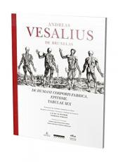 ANDREAS VESALIUS DE BRUXELAS - DE HUMANI CORPORIS FABRICA. EPITOME. TABULAE SEX