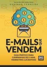 E-MAILS QUE VENDEM - GUIA PRÁTICO PARA CAMPANHAS DE E-MAIL MARKETING LUCRATIVAS