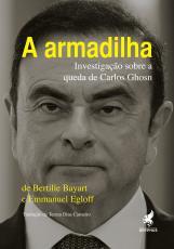 A ARMADILHA - INVESTIGAÇÃO SOBRE A QUEDA DE CARLOS GHOSN