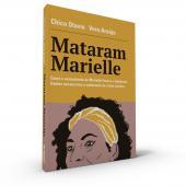 MATARAM MARIELLE - COMO O ASSASSINATO DE MARIELLE FRANCO E ANDERSON GOMES ESCANCAROU O SUBMUNDO DO CRIME CARIOCA