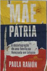 MÃE PÁTRIA - A DESINTEGRAÇÃO DE UMA FAMÍLIA NA VENEZUELA EM COLAPSO