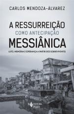 A RESSURREIÇÃO COMO ANTECIPAÇÃO MESSIÂNICA - LUTO, MEMÓRIA E ESPERANÇA A PARTIR DOS SOBREVIVENTES