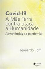 COVID-19: A MÃE TERRA CONTRA-ATACA A HUMANIDADE - ADVERTÊNCIAS DA PANDEMIA