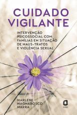 CUIDADO VIGILANTE - INTERVENÇÃO PSICOSSOCIAL COM FAMÍLIAS EM SITUAÇÃO DE MAUS-TRATOS E VIOLÊNCIA SEXUAL