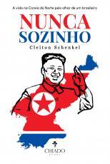NUNCA SOZINHO - A VIDA NA COREIA DO NORTE PELO OLHAR DE UM BRASILEIRO