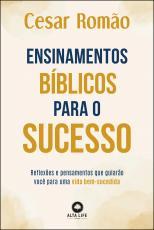 ENSINAMENTOS BÍBLICOS PARA O SUCESSO - Reflexões e pensamentos que guiarão você para uma vida bem-sucedida