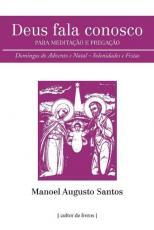 DEUS FALA CONOSCO - PARA MEDITAÇÃO E PREGAÇÃO - DOMINGOS DO ADVENTO E NATAL, SOLENIDADES E FESTAS